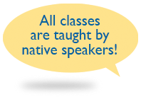 All classes are taught by native speakers